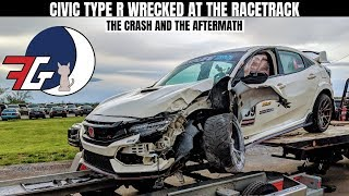 I WRECKED my Honda Civic Type R (FK8) At The Track! | The Crash & Aftermath