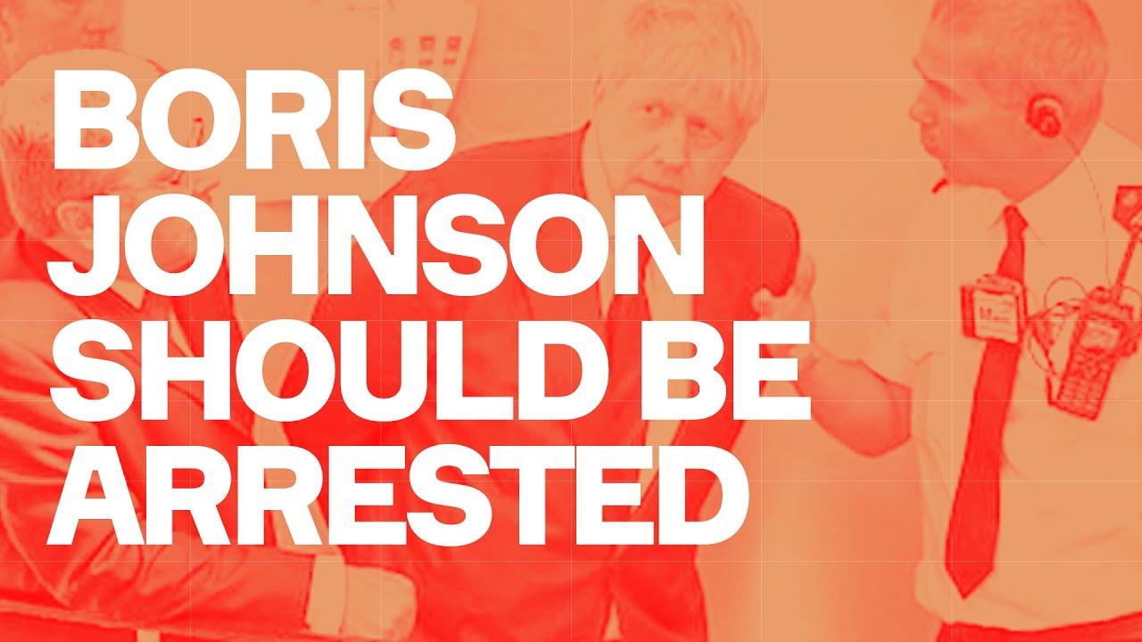 Boris Johnson should be arrested