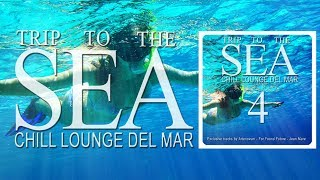 Trip To The Sea 4 (Chill Lounge Del Mar) Continuous smooth Café Mix (Full HD)