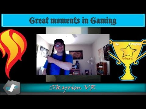Great Moments in Gaming: Skyrim VR!  