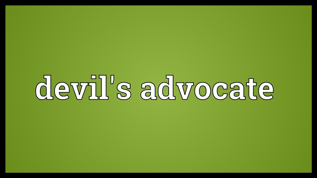 What is playing devils advocate mean