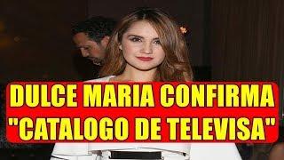DULCE MARIA confirma CATALOGO de TELEVISA y revela por què  NO FUE PARTE de EL