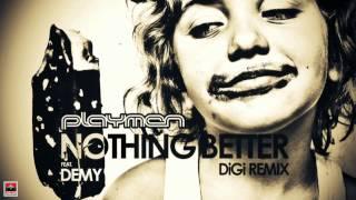 PLAYMEN Feat. DEMY - Nothing Better (DiGi remix)