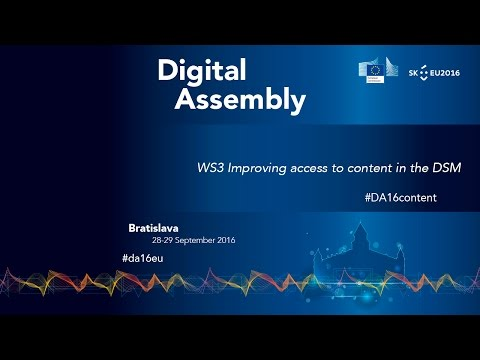 Digital Assembly 2016 - Workshop 3: Improving access to content in the Digital Single Market