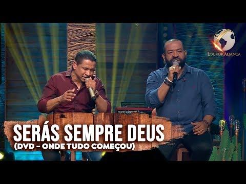 LOUVOR ALIANÇA - SERÁS SEMPRE DEUS -  DVD ONDE TUDO COMEÇOU