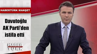 Davutoğlu AK Parti'den istifa etti | Habertürk Manşet - 13 Eylül 2019