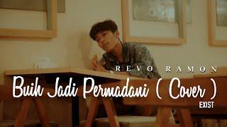 BUIH JADI PERMADANI EXIST - REVO RAMON ( COVER )