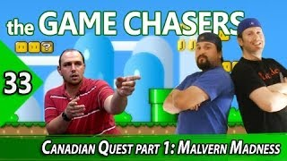 The Game Chasers Ep 33 - Canadian Quest part 1: Malvern Madness