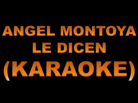 Angel Montoya - Le Dicen (KARAOKE)