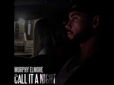 Murphy Elmore - Call It A Night