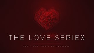 The Love Series Pt. 4: Unity in Marriage