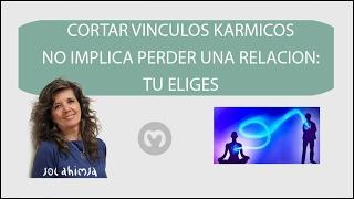 CORTAR VINCULOS KARMICOS NO IMPLICA PERDER UNA RELACION: TU ELIGES