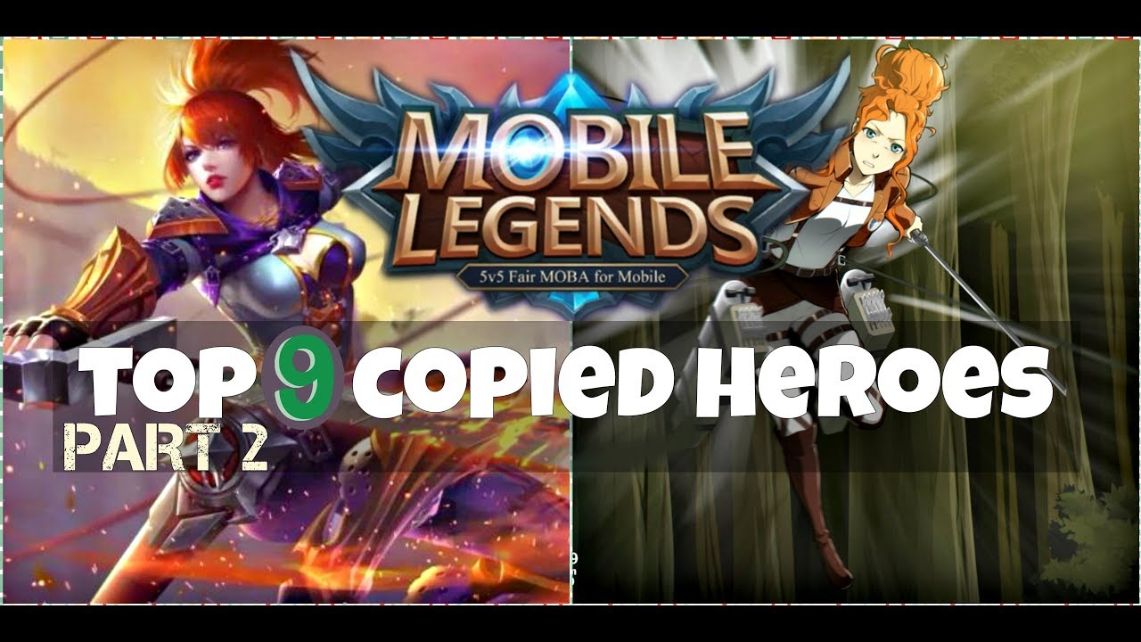 Top 9 Mobile Legends Heroes That Are Copied | Heroes That ML Has Copied  Part 2