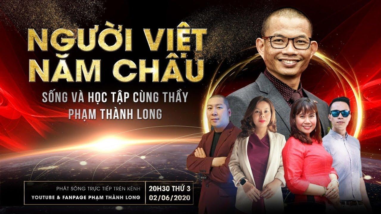NGƯỜI VIỆT NĂM CHÂU - Sống và làm việc cùng thầy Phạm Thành Long