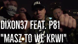 Teledysk: Dixon37  - Masz to we krwi feat. Płomień81
