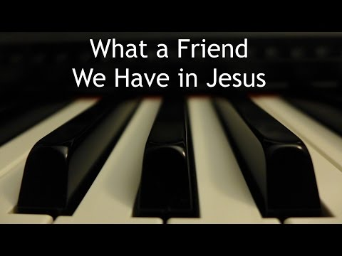 What a Friend We Have in Jesus - piano instrumental hymn with lyrics