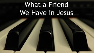 Download What a Friend We Have in Jesus - piano instrumental hymn with lyrics MP3 song and Music Video
