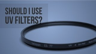 UV Filter - Why Use One?