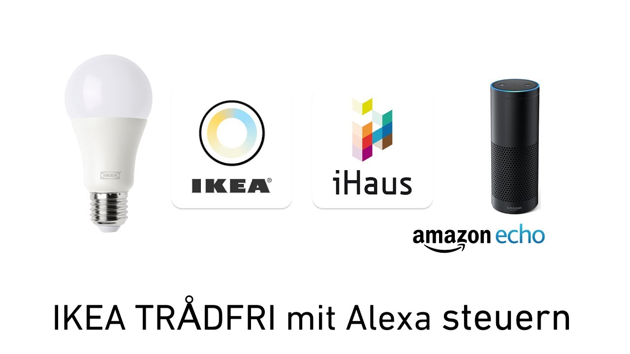 Alexa Steuert Ikea Tradfri Mit Der Ihaus Smart Home App Tutorial Youtube