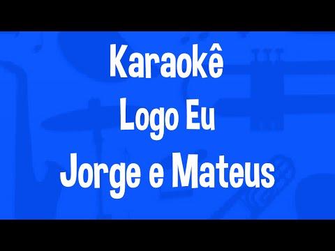 Karaokê Logo Eu - Jorge e Matheus
