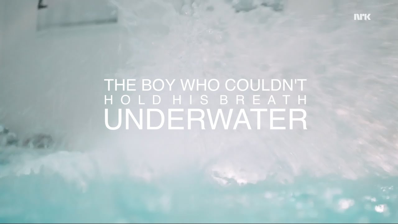 THE BOY WHO COULDN'T HOLD HIS BREATH UNDERWATER