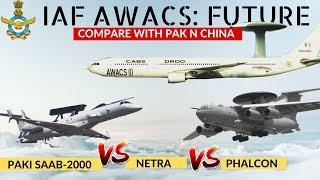 IAF Awacs FUTURE and PRESENT | कितने अवाक्स राडार वायु सेना को मिलने वाले है ?