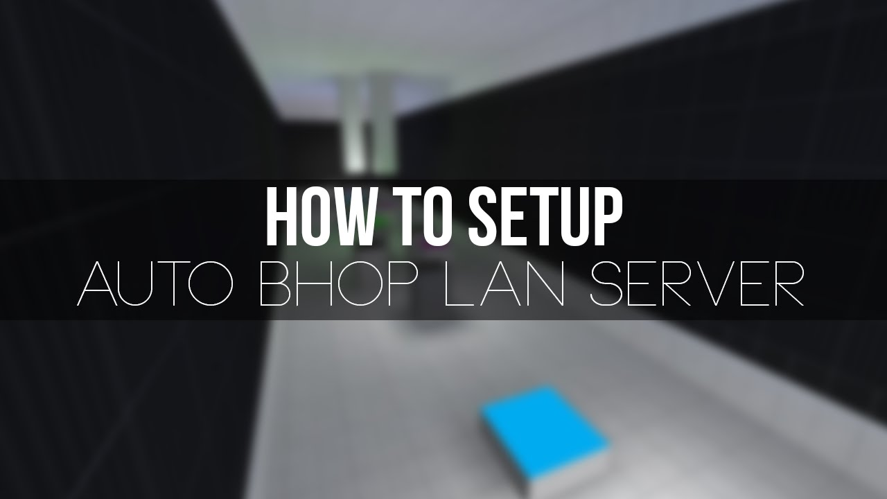 How to setup a bhop LAN server [Counter-Strike: Source