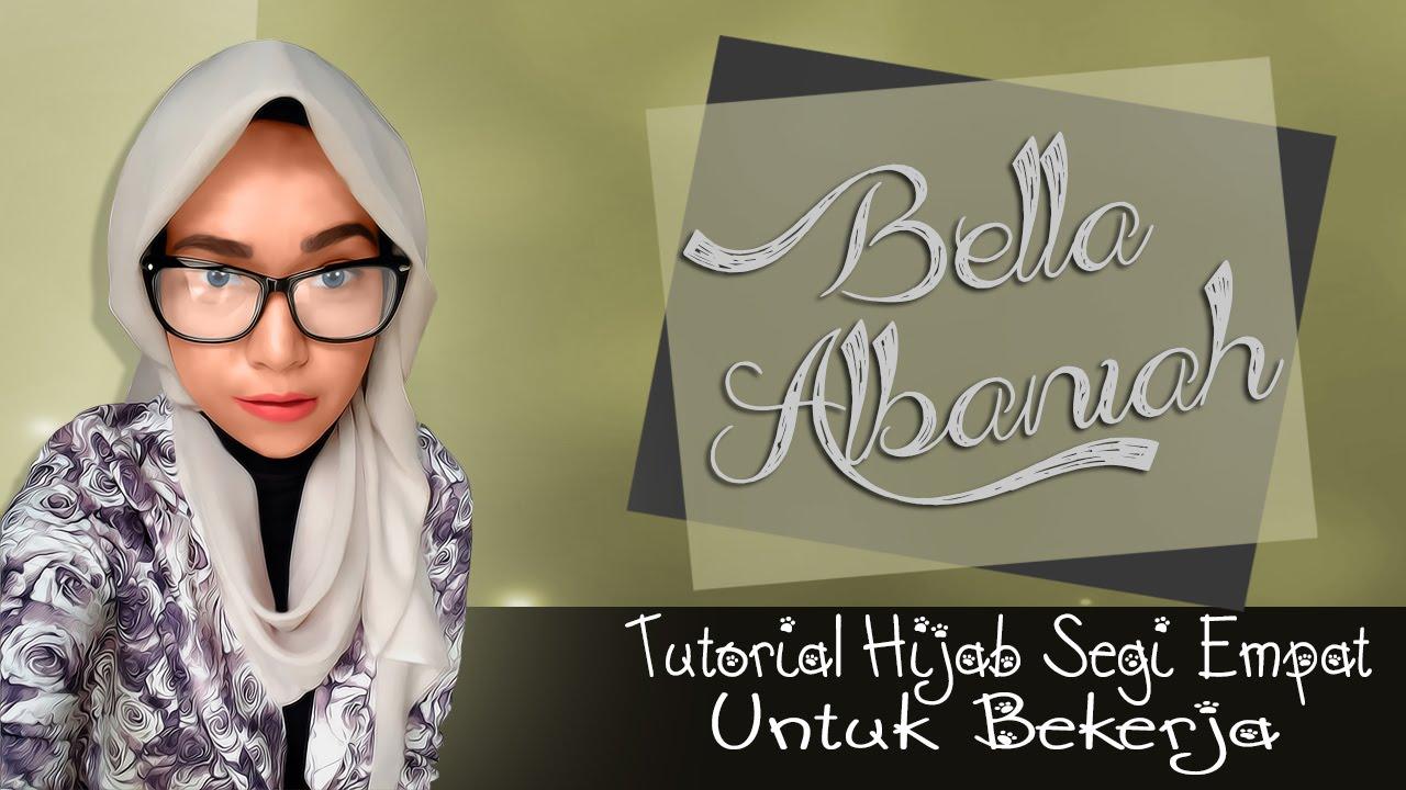 Tutorial Hijab Segi Empat Bekerja Ala Bella Albaniah 2016 YouTube
