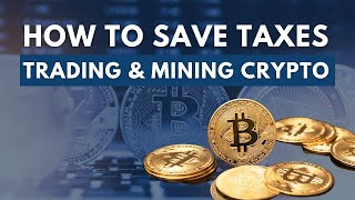 Bitcoin Trading and Mining: How to Structure to Save Taxes!