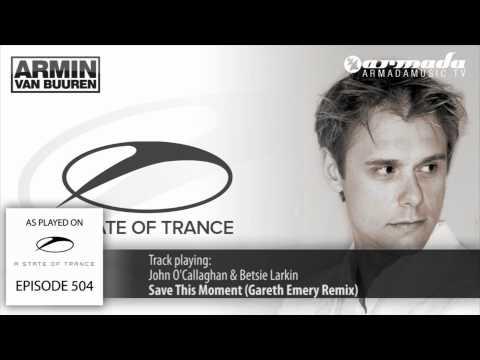ASOT 504: John O'Callaghan & Betsie Larkin - Save This Moment (Gareth Emery Remix)