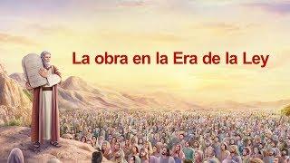 La Palabra de Dios | La obra en la era de la ley