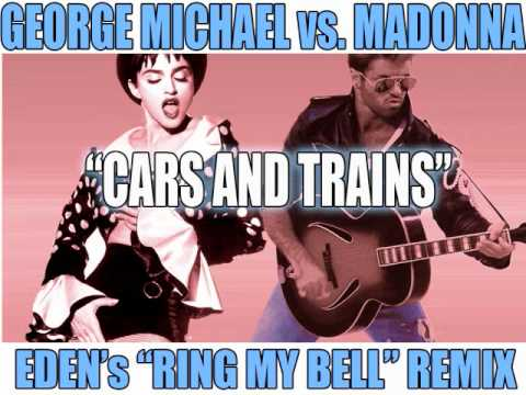 George Michael vs. Madonna: CARS AND TRAINS (Eden's RING MY BELL Remix)