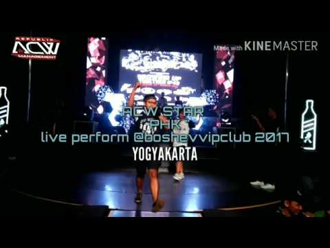 ACW STAR LIVE BOSHE VVIP CLUB JOGJA HIP HOP JAWA - PHK ( PEMBERI HARAPAN KECHU ) TERBARU 2017