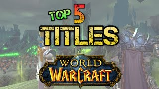 Top 5 - Hardest Titles To Get In World Of Warcraft
