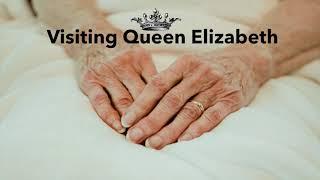Visiting Queen Elizabeth
