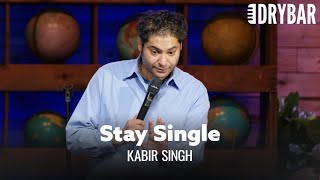 Stay Single As Long As You Can. Kabir Singh