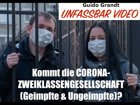 """GUIDO GRANDT UNFASSBAR-VIDEO: """"Kommt die CORONA-ZWEIKLASSEN-GESELLSCHAFT"""" (Geimpfte & Ungeimpfte)?"""
