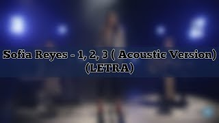 Sofia Reyes - 1, 2, 3 ( Acoustic Version) (Letra)