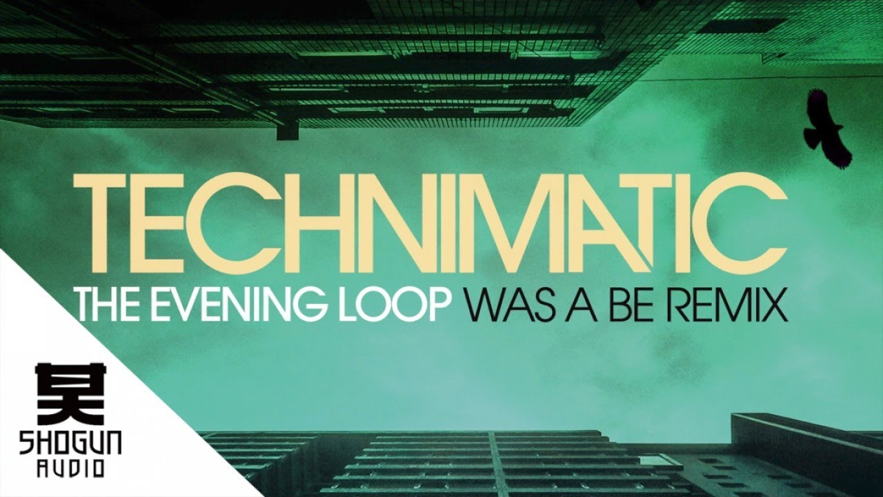 Technimatic - The Evening Loop (Was A Be Remix) - YouTube