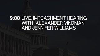 Impeachment Hearing With Alexander Vindman and Jennifer Williams