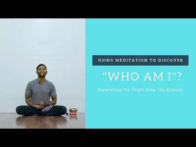 Using Meditation to Discover Who Am I: Separating the Truth from the Illusion