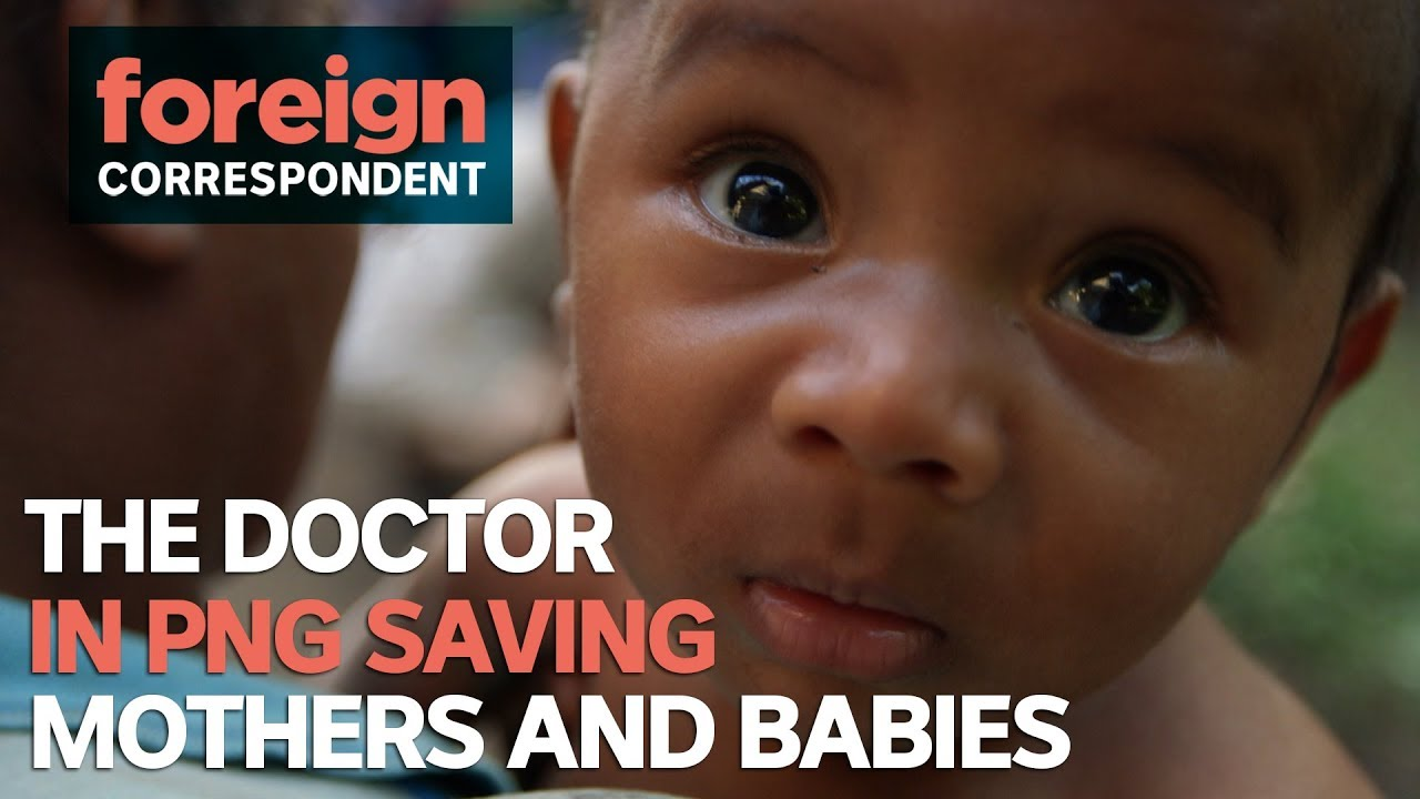 This incredible doctor is saving babies and mothers lives in remote PNG | Foreign Correspondent