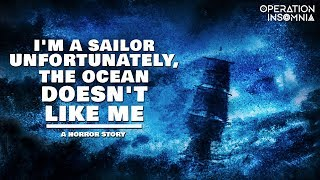 I'm A Sailor Unfortunately, The Ocean Doesn't Like Me | An Ocean Horror Story | Scary Ghost Stories