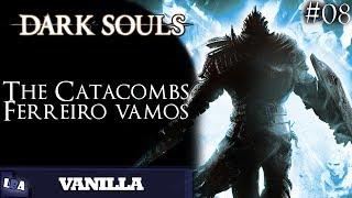 Dark Souls Vanilla #08 - The Catacombs e o Ferreiro Vamos