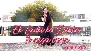 Ek Ladki Ko Dekha Toh Aisa Laga | Dance Choreography and Performance | Aditi Bhatnagar
