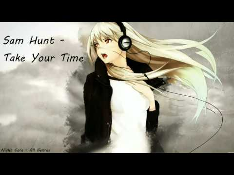 Sam Hunt - Take Your Time - Night Core [HQ]
