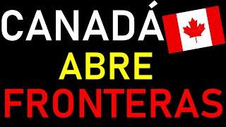 DESCUBE Entérate A Quienes CANADA Abre Fronteras !!! (Tu Aplicas???)