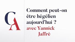 Yannick Jaffré : « Comment peut-on être hégélien aujourd'hui ? »