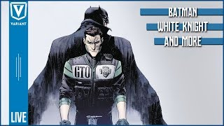 Variant LIVE: Batman White Knight Conclusion, The Walking Dead, & More!