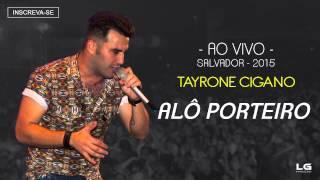 Tayrone Cigano -  Alô Porteiro (Ao Vivo - 2015) [Áudio Oficial]